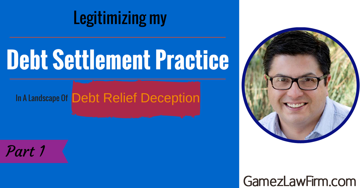 Legitimizing My Debt Settlement Practice in a Landscape of debt relief deception part 1
