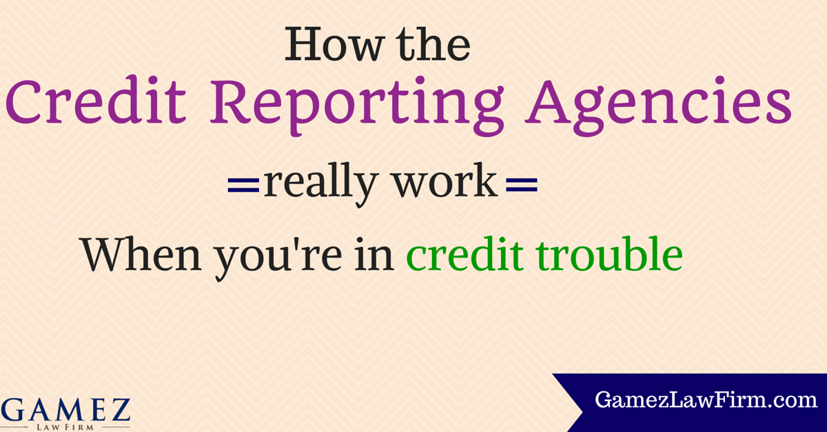 how do credit reporting agencies work when you're in credit trouble
