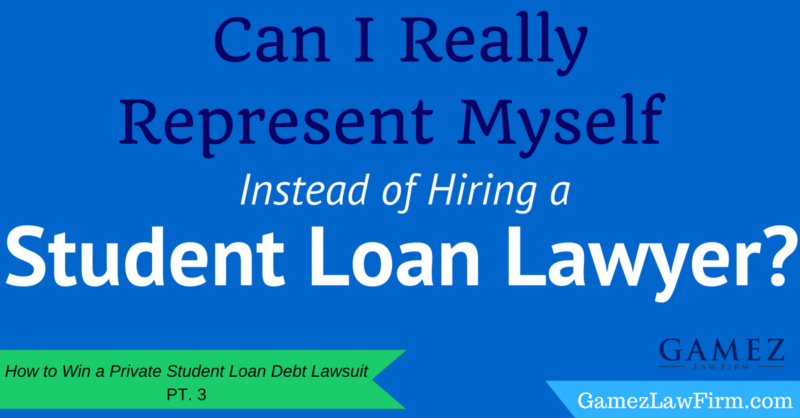 Can I Really Represent Myself Instead of Hiring a Student Loan Lawyer-