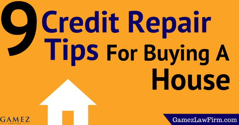 9 credit repair tips for buying a house gamez law firm for Tips before buying a house